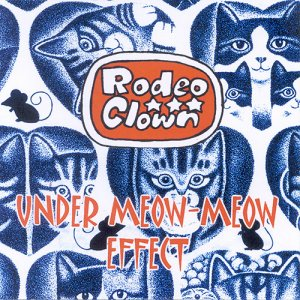 album UNDER MEOW MEOW EFFECT - Rodeo Clown