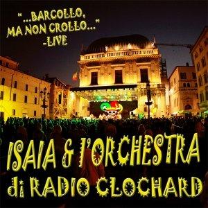 album Barcollo ma non crollo... LIVE - Isaia & l'Orchestra di Radioclochard