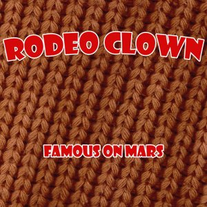 album FAMOUS ON MARS - Rodeo Clown
