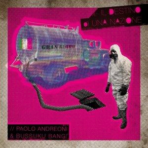 album Il destino di una nazione - Paolo Andreoni & Bussuku Bang!
