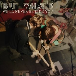 album We'll never be like you - But What's