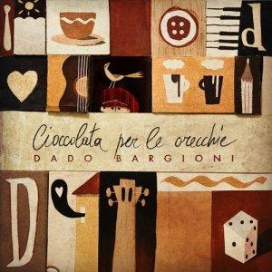 album Cioccolata per le Orecchie - Dado Bargioni