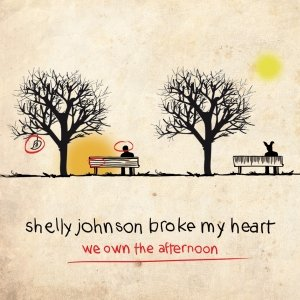 album We Own The Afternoon - Shelly Johnson Broke My Heart