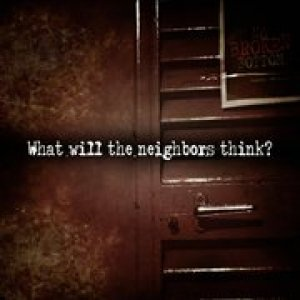 album What will the neighbors think?? - No Broken Bottom