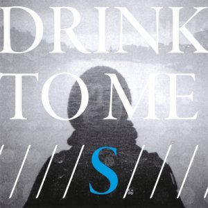 album S - Drink To Me