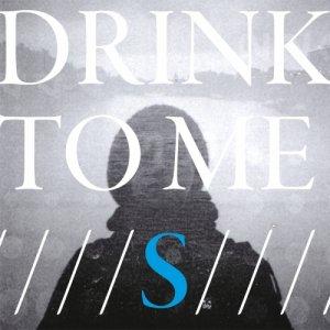 album S - Drink To Me