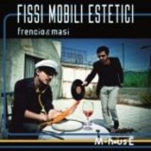 album FISSI MOBILI ESTETICI - Frencio & Masi