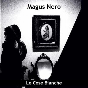album Magus Nero - Le Cose Bianche