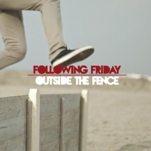 album Outside The Fence - Following Friday