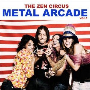 album Metal Arcade Vol.1 - The Zen Circus