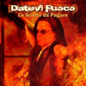 album Datevi fuoco (lo Scotto da pagare) - Pino Scotto