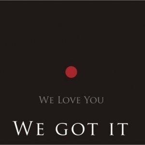 album We Got It - We Love You