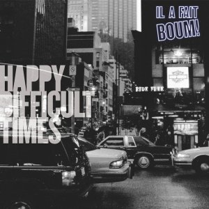 album Happy Difficult Times - Il a fait BOUM!