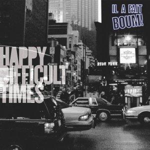 album Happy Difficult Times - Il a fait BOUM!