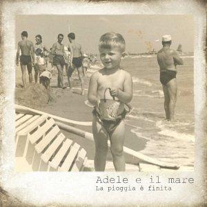 album La Pioggia è Finita (singolo) - Adele E Il Mare