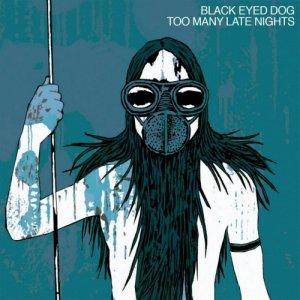 album Too Many Late Nights - Black Eyed Dog