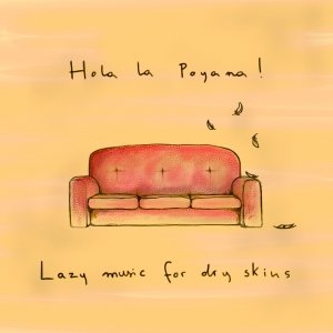 album Lazy music for dry skins - Hola La Poyana!