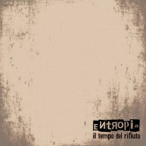 album Il tempo del rifiuto Ep (2012) - Entropia