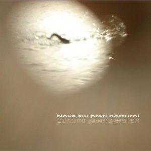 album L'ultimo giorno era ieri   (Dischi Obliqui - 2011) - Nova sui prati notturni