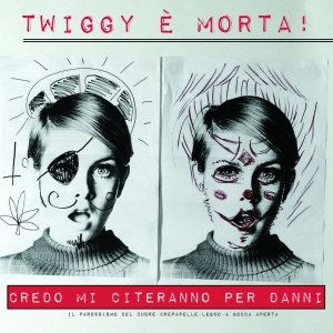 album Credo mi citeranno per danni - Twiggy E' Morta!