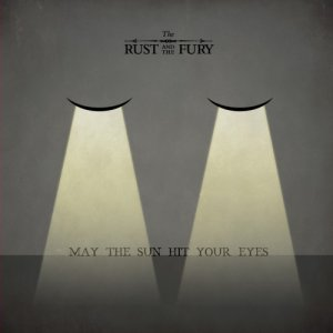 album May The Sun Hit Your Eyes - The Rust And The Fury