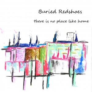 album There is no place like home - Buried Redshoes