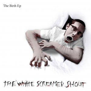 album The Birth - Ep - The White Screamed Shout