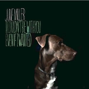 album I Couldn't Be With You Even If I Wanted - June Miller