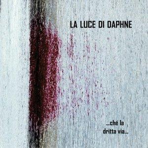 album ...ché la dritta via... - La Luce di Daphne