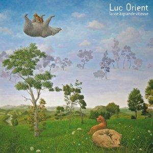 album La Vie à Grande Vitesse - Luc Orient
