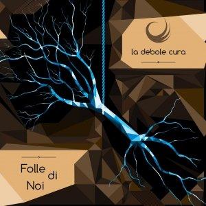 album Folle di noi - La Debole Cura