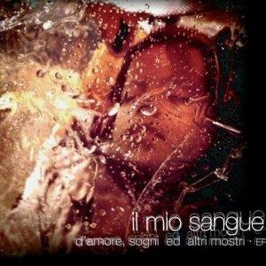 album D'Amore, sogni ed altri mostri EP - Il Mio Sangue