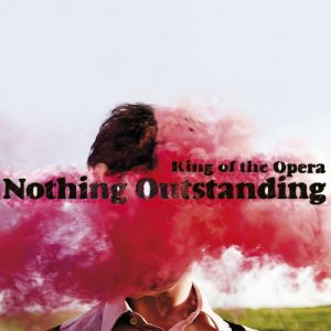 album Nothing Outstanding - King of the Opera