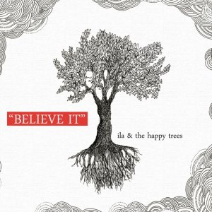 album Believe it - Ila & The Happy Trees