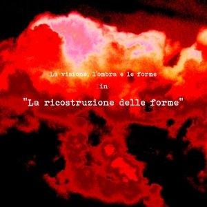 album La ricostruzione delle forme - La visione, l'ombra e le forme