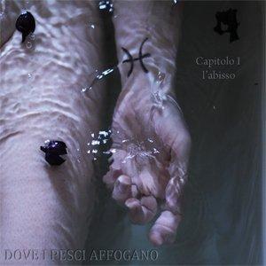 album Capitolo 1 l'abisso - Dove i Pesci affogano