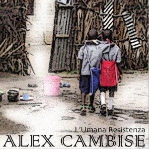 album L'Umana Resistenza - Alex Cambise