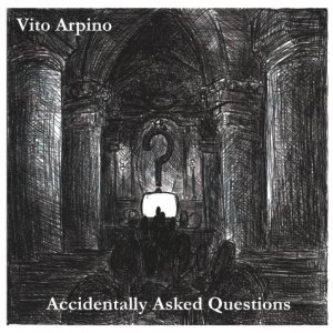 album Accidentally Asked Questions - Vito Arpino