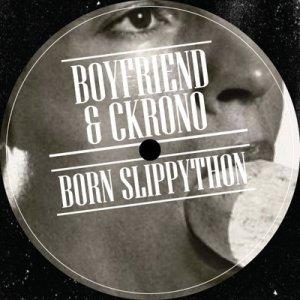 album Boyfriend & Ckrono - Born Slippython [Francy Restaurant Remix] - Ckrono & Slesh