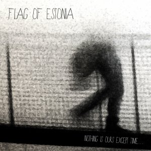 album Nothing is ours except time... - Flag of Estonia