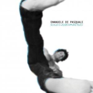 album Scalzi e laceri eppure felici - Emanuele Di Pasquale