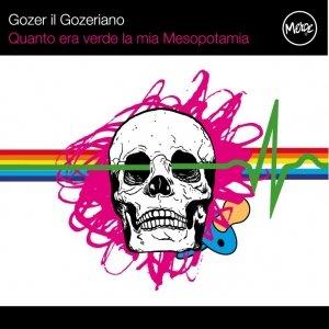 album Quant'era verde la mia Mesopotamia - Gozer il Gozeriano