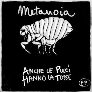 album Anche le pulci hanno la tosse EP - Metanoia