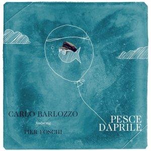album Carlo Barlozzo (feat. Pier Foschi) - Pesce D'Aprile - Carlo Barlozzo