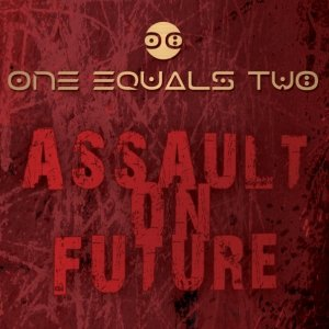 album Assault On Future - One Equals Two