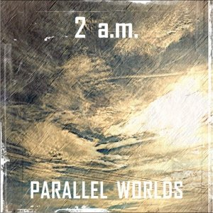album Parallel Worlds - 2 a.m.