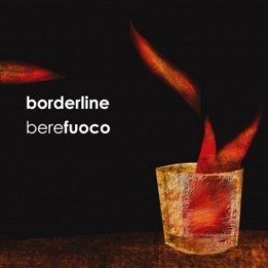 album Bere Fuoco - Borderline [Campania]