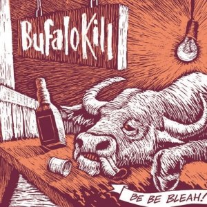album Be Be Bleah! - Bufalo Kill