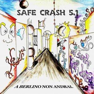 album A Berlino Non Andrai - Safe Crash 5.1