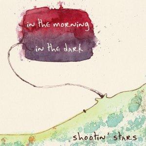 album in the morning - in the dark - Shootin' Stars